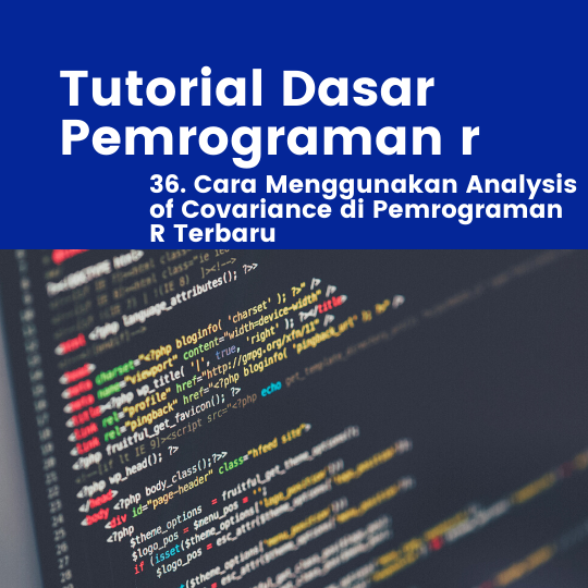 Cara Menggunakan Analysis of Covariance di Pemrograman R Terbaru