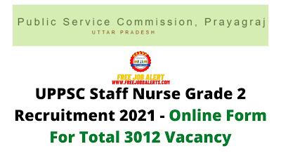 Free Job Alert: UPPSC Staff Nurse Grade 2 Recruitment 2021 - Online Form For Total 3012 Vacancy
