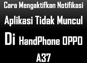 Cara Mengaktifkan Notifikasi Aplikasi Tidak Muncul Di HandPhone OPPO A37