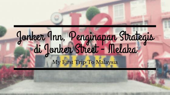 Jonker Inn, Penginapan Strategis di Jonker Street Melaka
