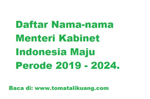 Daftar Nama-nama Menteri Kabinet Indonesia Maju 2019 - 2024 tomatalikuang.com