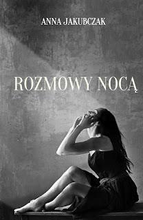 """ANNA JAKUBCZAK """"ROZMOWY NOCĄ"""""""