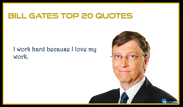 I work hard because I love my work Bill gates quotes