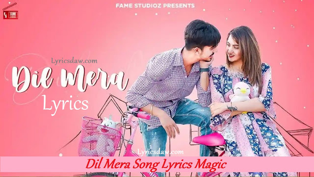 Dil Mera Song Lyrics Magic