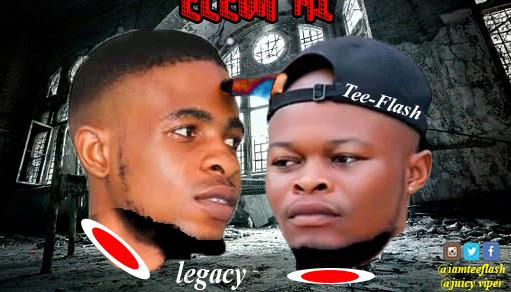 [Music] Legacy Ft Tee-Flash Magbana _ Eleda MI