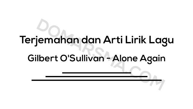 Terjemahan dan Arti Lirik Lagu Gilbert O'Sullivan - Alone Again