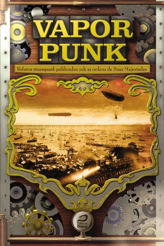 Vaporpunk relatos steampunk publicados sob as ordens das suas majestades