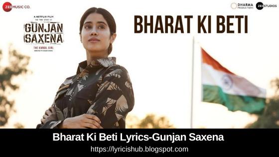Bharat Ki Beti Lyrics-Gunjan Saxena | Janhvi Kapoor | Arijit Singh | Amit Trivedi | Kausar Munir