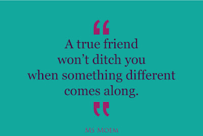 a-true-friend-won't-ditch-you-when-something-different-comes-along