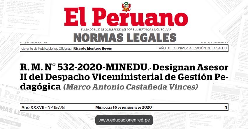 R. M. N° 532-2020-MINEDU.- Designan Asesor II del Despacho Viceministerial de Gestión Pedagógica (Marco Antonio Castañeda Vinces)
