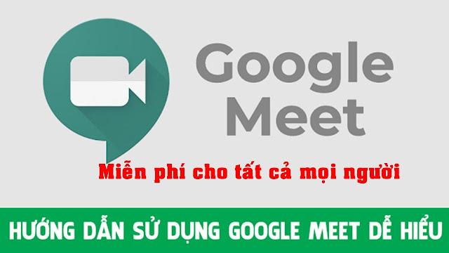 Hướng dẫn sử dụng Google Meet - Ứng dụng học, họp trực tuyến miễn phí cho mọi người