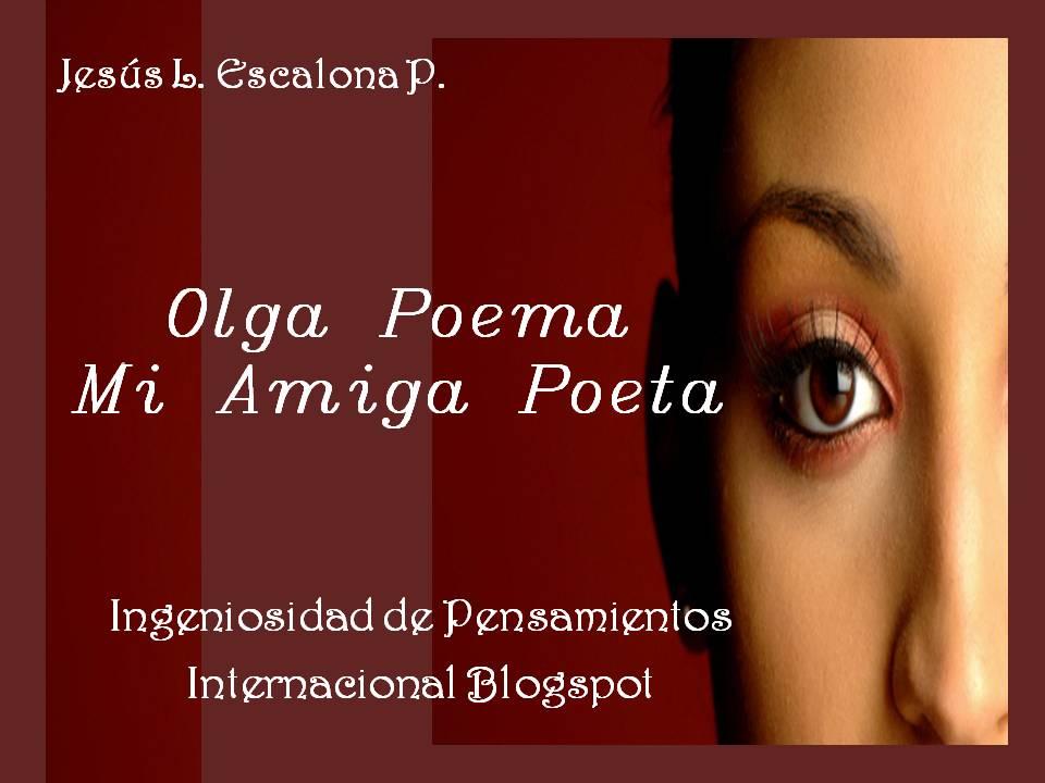 Poemas Para Una Amiga: Ingeniosidad De Pensamientos: Olga Poema
