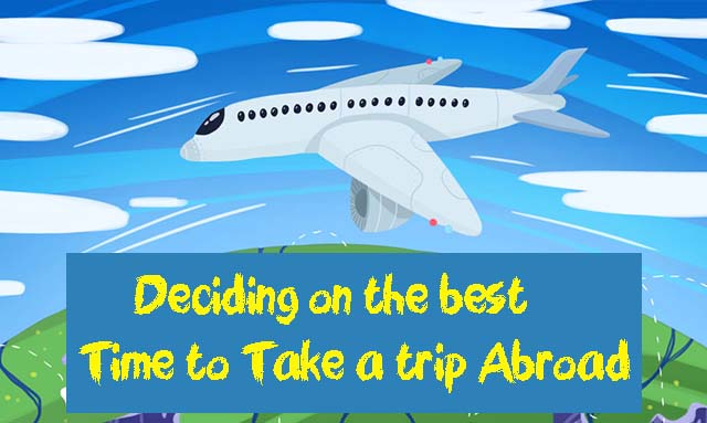 Deciding on the best Time to Take a Trip Abroad