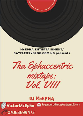 [Mixtape] Sayflexxyblog Ft. DJ McEpha – Tha Ephaccentri Mixtape: Vol. Viii (August Edition)