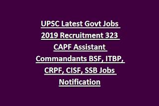 UPSC Latest Govt Jobs 2019 Recruitment 323 CAPF Assistant Commandants BSF, ITBP, CRPF, CISF, SSB Jobs Notification