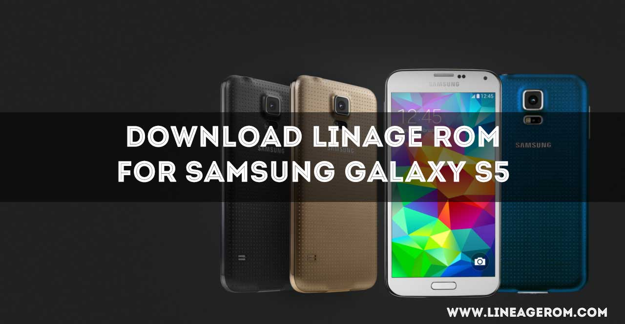 Download Lineageos rom for Galaxy S5 (Verizon) [7 1 1