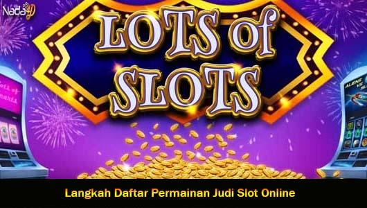 Langkah Daftar Permainan Judi Slot Online