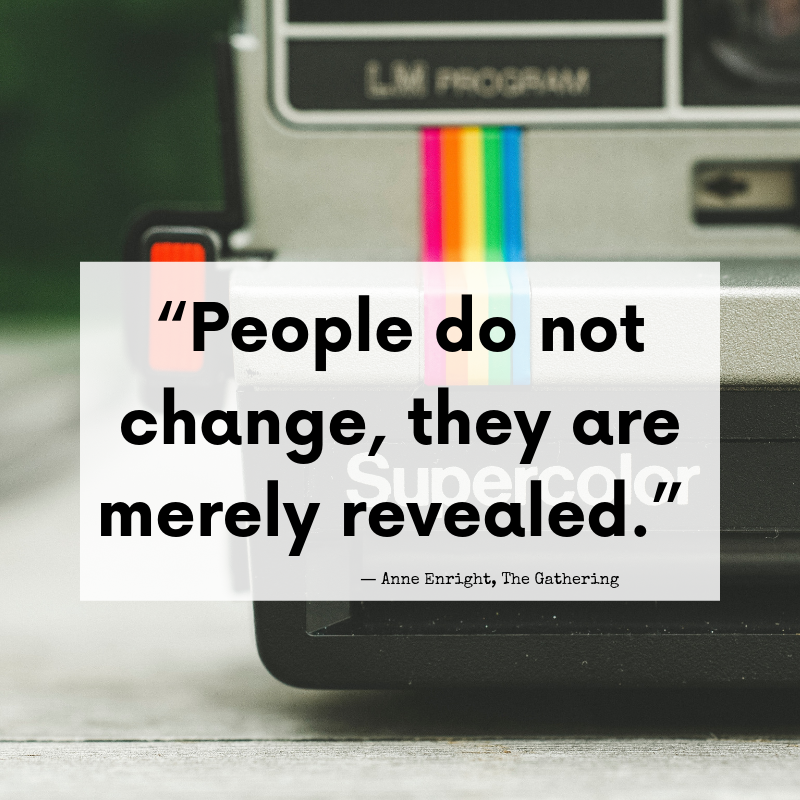 """People do not change, they are merely revealed."" #quotes"