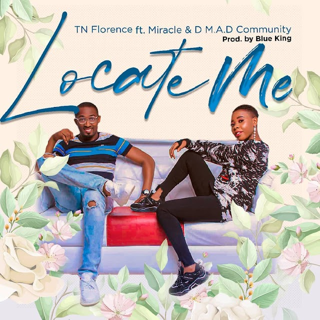 MUSIC: TN Florence - Locate Me ft. Miracle & D M.A.D Community ( + Lyrics )