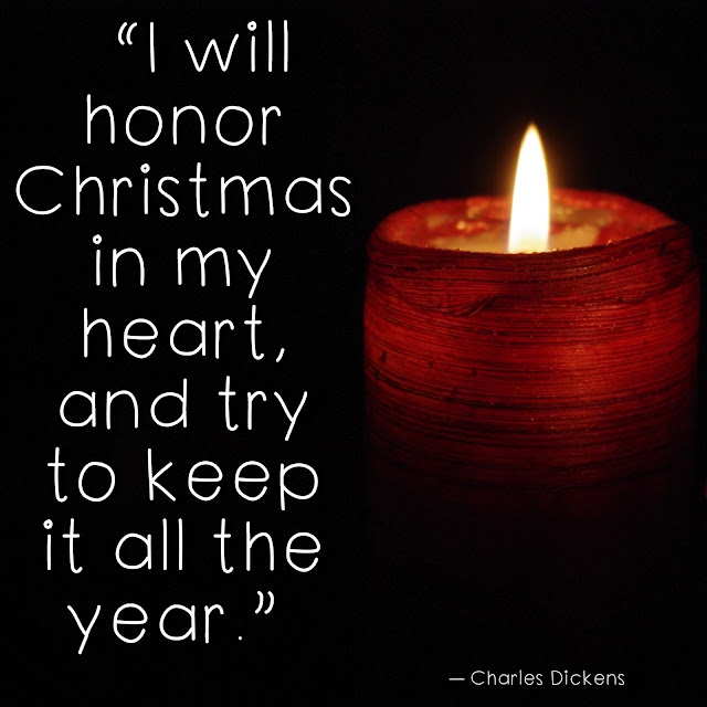 """I will honor Christmas in my heart, and try to keep it all the year.""  ― Charles Dickens"
