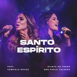 Baixar Santo Espírito - Diante do Trono Part. Ana Paula Valadao e Gabriela Rocha Mp3
