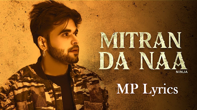 Mitran da naa Lyrics | new punjabi song | [Ninja] Mitran da naa song video & mp3 download | download punjabi song