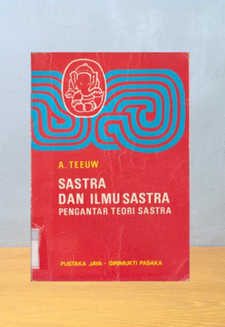 SASTRA DAN ILMU SASTRA: PENGANTAR TEORI SASTRA, A. Teeuw