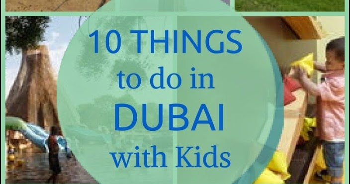 Ten Things To Do In Dubai With Kids Sand In My Toes
