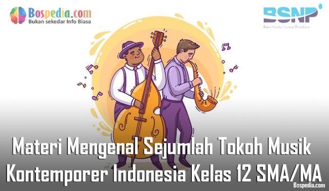 Materi Mengenal Sejumlah Tokoh Musik Kontemporer Indonesia Kelas 12 SMA/MA
