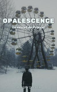 Vie quotidienne de FLaure : Opalescence : Le secret de Pripyat - Amaury DREHER