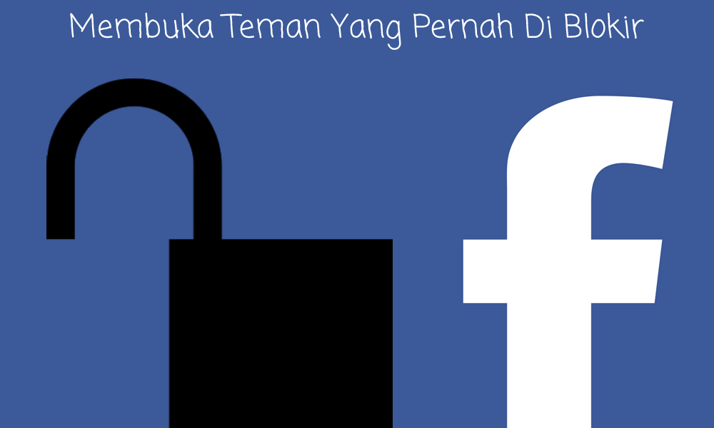 Cara Menghapus Daftar Teman Yang Pernah Kita Blokir  Di FB (UnBlocking Facebook), Terbaru