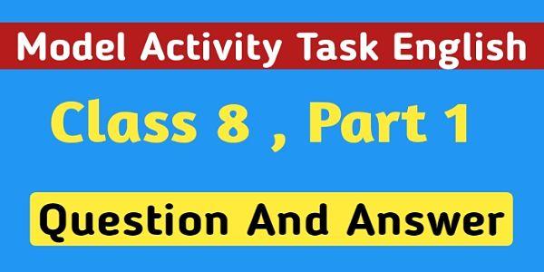অষ্টম শ্রেণী ইংরেজি মডেল অ্যাক্টিভিটি টাস্ক পার্ট ১ । Model Activity Task English Class 8 Question And Answer Part 1