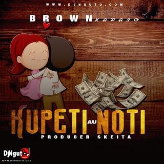 Audio | Brown kapaso - Kupeti au Noti | Download Mp3