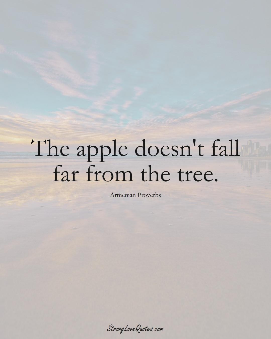 The apple doesn't fall far from the tree. (Armenian Sayings);  #AsianSayings