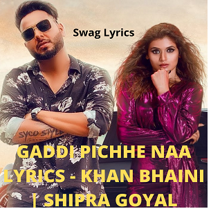 GADDI PICHHE NAA LYRICS - KHAN BHAINI | SHIPRA GOYAL