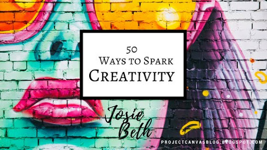 Project Canvas: Josie Beth: 50 Ways to Spark Creativity