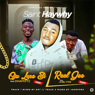 MUSIC / VIDEO: Saint Haywhy Ojulopesi Ft Dhamxyz (Video) + Real Gee Ft Joel Iyke (Audio)