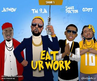 MUSIC: Tm9ja Ft. Jaywon x Small Doctor x Qdot - Eat Ur Work (Refix)