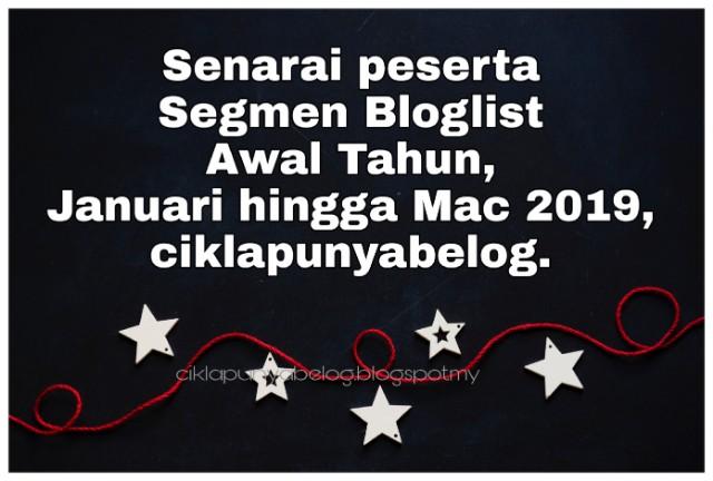 Senarai peserta Segmen Bloglist Awal Tahun, Januari hingga Mac 2019, ciklapunyabelog.