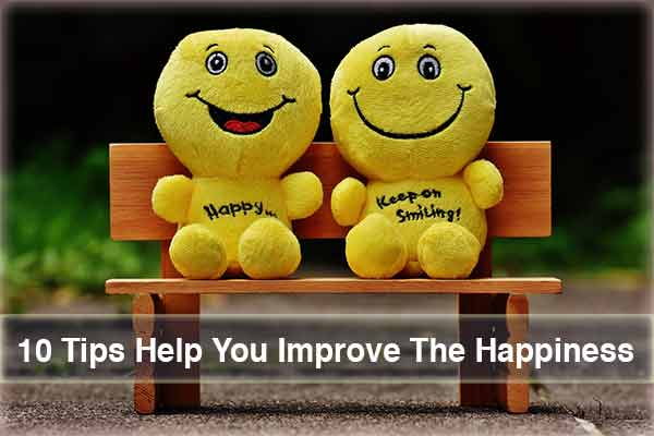10 Tips Help You Improve The Happiness