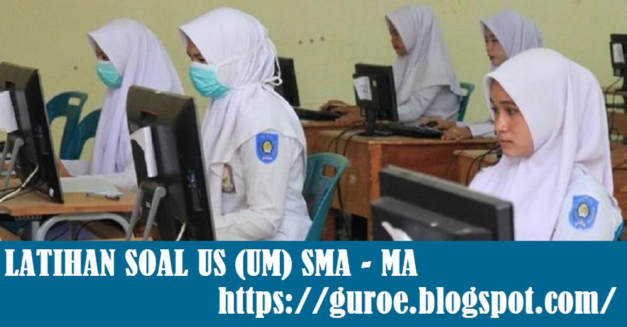 Latihan Soal Ujian Sekolah (US) SMA Tahun 2022 dan Latihan Soal Ujian Madrasah (UM) MA Tahun 2022