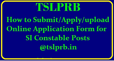 How to Submit/Apply/Upload Online Application Form for SI Constable Posts @tslprb.in Telangana State Level Police Recruitment Board released Recruitment Notification 2018 for SI of Police Constables Civil Technology Mechanic and Drivers in Police Department of Telangana State. After confirming Eligibility conditions for desired Posts with Educatinal Qualifications Physical Eligibilities Candidates should Proceed to Upload Online Application Form at TS Police Department Official Web Portal for Recruitments purpose http://www.tslprb.in. Here we are giving some information on How to Upload/Submit Online Application Forms for SI PCs Sub Inspector of Police Constable Posts as Per the Deatiled Notification issued by the Police Department Telangana State how-to-submit-apply-upload-online-application-form-for-sub-inspector-si-constables-tslprb.in