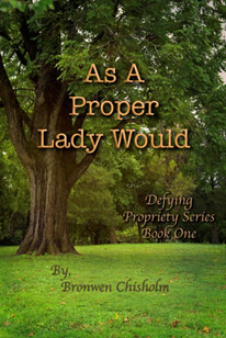Book cover: As a Proper Lady Would by Bronwen Chisholm