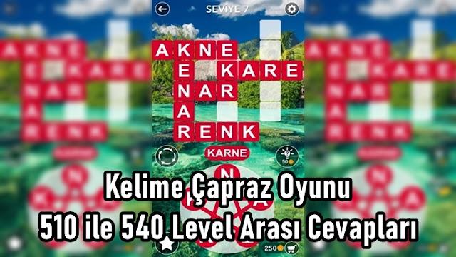 Kelime Çapraz Oyunu 510 ile 540 Level Arasi Cevaplari
