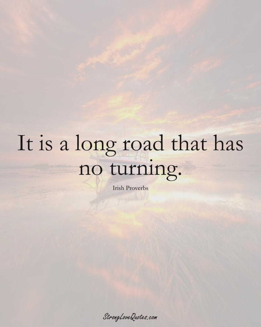 It is a long road that has no turning. (Irish Sayings);  #EuropeanSayings