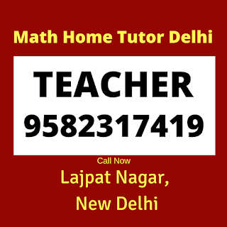 Maths Home Tutor in Lajpat Nagar, Delhi.