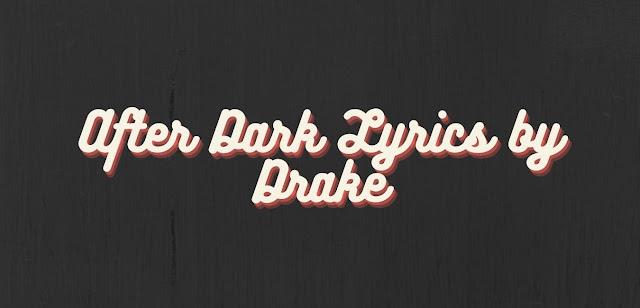 After-dark-lyrics-by-Drake