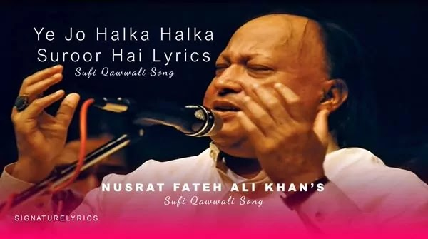 Ye Jo Halka Halka Suroor Hai Lyrics - Nusrat Fateh Ali Khan
