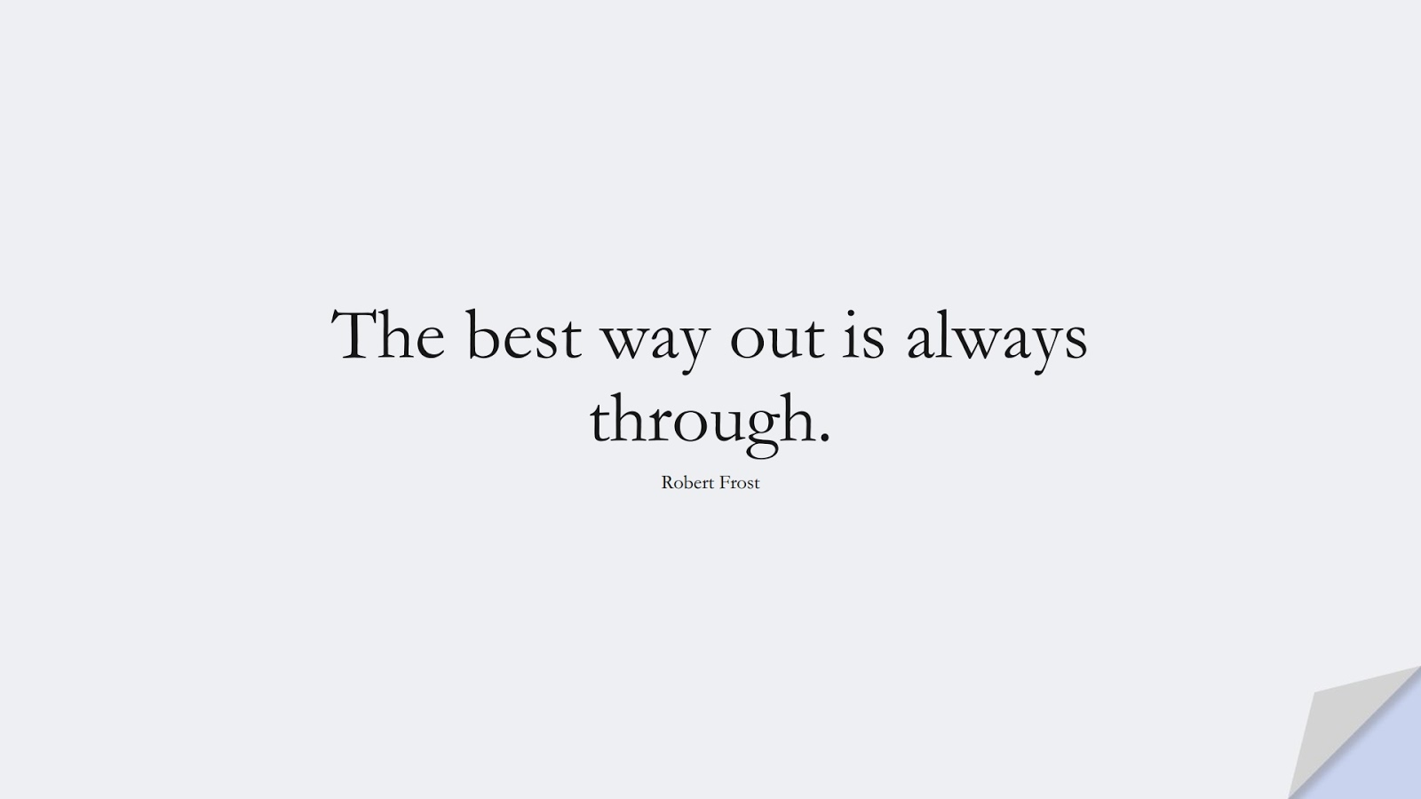 The best way out is always through. (Robert Frost);  #EncouragingQuotes
