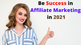 Affiliate Marketing in 2021 : Secret Beginner Guide to be Successful : A Step-by-Step Updated Process!